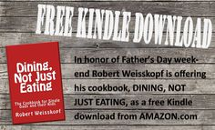 Happy Father's Day and as my gift to you FREE through the 19th my cookbook DINING, NOT JUST EATING.  Perfect for the single Dad or anyone new to the kitchen.  Download your Kindle copy at http://amzn.to/2rJUZgZ