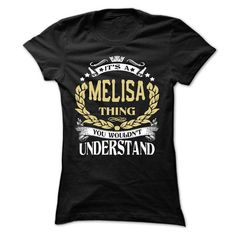 MELISA .Its a MELISA Thing You Wouldnt Understand - T S - #funny shirt #cool sweater. LIMITED AVAILABILITY => https://www.sunfrog.com/LifeStyle/MELISA-Its-a-MELISA-Thing-You-Wouldnt-Understand--T-Shirt-Hoodie-Hoodies-YearName-Birthday-64652751-Ladies.html?68278