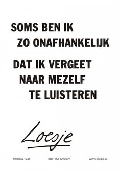 #onafhankelijk #loesje Naughty Quotes, Happy Quotes, Best Quotes, Funny Quotes, Life Quotes, Cool Words, Wise Words, Dutch Words, Teresa