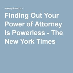 Financial institutions may refuse to accept traditional legal forms long after older clients are capable of filling out alternatives. Show Me The Money, How To Make Money, Last Will And Testament, Legal Forms, Power Of Attorney, Aging Parents, Financial Institutions, Economics, New York Times