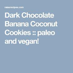 Dark Chocolate Banana Coconut Cookies :: paleo and vegan!