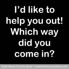 I'd Like To Help You Out, Which way did you come in? Shop now for Rustic wooden plaques, USA made, Discount & Wholesale, Choose color! Office Humor, Funny Office, Office Signs, Doctor Office, Rustic Signs, Funny Signs, I Laughed, Laughter, Haha