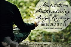 Meditating, Pathwalking, and Hedge Riding: Sorting It All Out