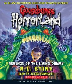 Goosebumps HorrorLand #1: Revenge of the Living Dummy - Audio by R.L. Stine. $9.95. Series - Goosebumps Horrorland (Book 1). Publisher: Scholastic Audio Books; Unabridged edition (August 1, 2008). Publication: August 1, 2008