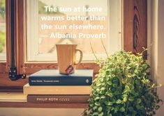 """""""The sun at home warms better than the sun elsewhere. Encouraging Images, Philip Roth, Albania, Proverbs, Quote Of The Day, Sun, Warm, Lettering, Drawing Letters"""