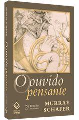 Ouvido Pensante, O - Artes - Editora UNESP