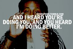 and i heard your doing you...