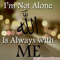Allah is always with me...