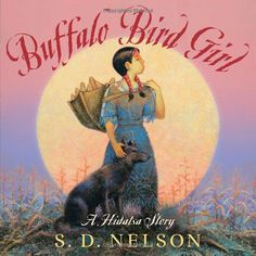 Buffalo Bird Girl: A Hidatsa Story: S. D. Nelson: 9781419718380: Amazon.com: Books