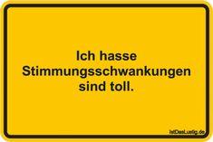 Ich hasse Stimmungsschwankungen sind toll. ... gefunden auf https://www.istdaslustig.de/spruch/4611 #lustig #sprüche #fun #spass