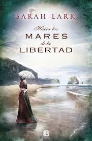 """Sarah Lark volve a Nova Zelanda nunha nova triloxía. """"Hacia los Mares de Libertad"""" que será o primeiro dos títulos desta nova serie de novelas. Neste caso, Lark engadirá ademais o día a día das colonias penais que o Imperio Británico mantiña nas antípodas. N 830=60 LAR hac"""