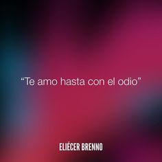 Te amo hasta con el odio Eliécer Brenno  #teamo #quotes #writers #escritores #EliecerBrenno #reading #textos #instafrases #instaquotes #panama #poemas #poesias #pensamientos #autores #argentina #frases #frasedeldia #lectura #letrasdeautores #chile #versos #barcelona #madrid #mexico #microcuentos #nochedepoemas #megustaleer #accionpoetica #colombia #venezuela