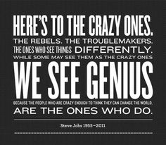 Here's to the crazy ones Steve jobs quote Genius Quotes, Cute Quotes, Great Quotes, Quotes To Live By, Job Quotes, Quotable Quotes, Motivational Quotes, Inspirational Quotes, Steve Jobs
