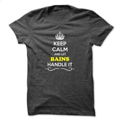 Keep Calm and Let BAINS Handle it - #tshirt with sayings #geek tshirt. PURCHASE NOW => https://www.sunfrog.com/Names/Keep-Calm-and-Let-BAINS-Handle-it.html?68278