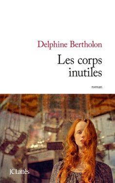 Les corps inutiles de Delphine Bertholon Ma note: 4/5