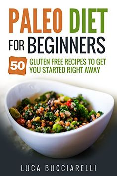 Paleo Diet Cookbook For Beginners: 50 Gluten Free Recipes To Get You Started Right Away (Weight Loss 4) - http://exclusivelypaleo.com/paleo-diet-cookbook-for-beginners-50-gluten-free-recipes-to-get-you-started-right-away-weight-loss-4/ -