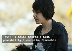 I think there's a high possibility that I could be flammable