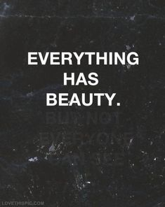Life Quotes     QUOTATION – Image :     Quotes about Life   – Description  Everything has beauty.  Sharing is Caring – Hey can you Share this Quote !