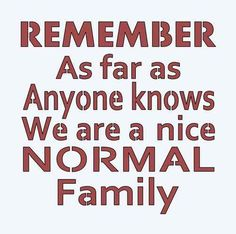 Remember as far as anyone knows we are a nice normal family  Stencil for signs