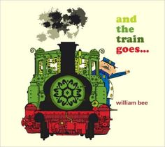 Amazon.com: And the Train Goes... (9780763632489): William Bee: Books
