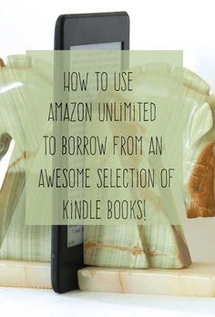 Never Run Out of Reading Material: How to Use Amazon Kindle Unlimited to Borrow Fantastic Books All the Time!