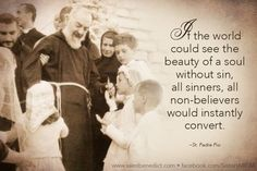 Quote from Saint Padre Pio. ©Sisters, Slaves of the Immaculate Heart of Mary. Saint Benedict Center, Still River MA. www.saintbenedict.com