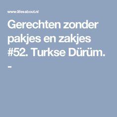 Gerechten zonder pakjes en zakjes #52. Turkse Dürüm. -
