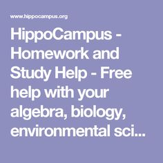 HippoCampus - Homework and Study Help - Free help with your algebra, biology… Well Trained Mind, Homeschool High School, Homeschooling, Educational Websites, Study Help, Free Math, Physical Science, Us History, Environmental Science