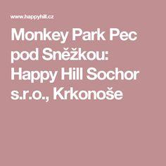 Monkey Park Pec pod Sněžkou: Happy Hill Sochor s. Monkey Park, Happy, Ser Feliz, Happiness, Being Happy