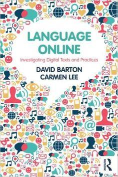 Language online : investigating digital texts and practices / David Barton, Carmen Lee - London : Routledge, 2013