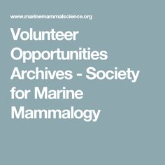 The mission of the international Society for Marine Mammalogy is to promote the global advancement of marine mammal science and contribute to its relevance and impact in education, conservation and management. International Society, Opportunity, Education, Projects, Log Projects, Learning, Teaching, Studying