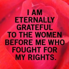 Parce que si j'ai le droit de travailler, avoir un compte en banque, disposer de mon corps comme je l'entends, voter, conduire, exercer le métier que je veux, porter plainte si mon mari m'impose des rapports sexuels, etc., c'est grâce à elles.