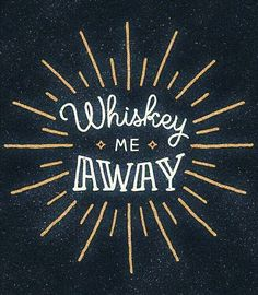 Whiskey me away... #puns