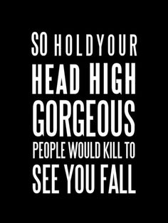 so hold your head high gorgeous Art Print