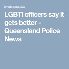LGBTI officers say it gets better - Queensland Police News