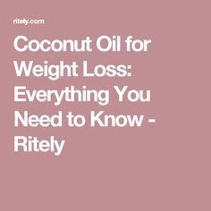 Coconut Oil for Weight Loss: Everything You Need to Know - Ritely
