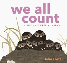 We all count : a book of Cree numbers / Julie Flett.