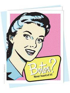 "- Botox? Never heard of it. Sarcastic, funny birthday card - Paired with a coordinating envelope - Size A2, 4.25"" x 5.5"""