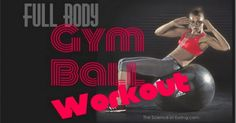 Full Body Gym Ball Workout There are many benefits to incorporating ball exercises into your workout. First of all, ball exercises require little and...