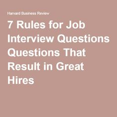 7 Rules for Job Interview Questions That Result in Great Hires