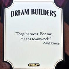 """Dream Builder sign at Walt Disney World: """"Togetherness. For me, means teamwork."""" -Walt Disney"""