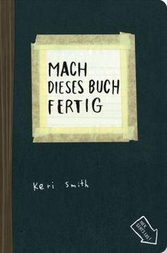 """Mach dieses Buch fertig by Keri Smith: Ich wollte nur ein wenig """"meine arme deutsche verwenden, aber am Ende habe ich gefiel es so gut ... I just wanted to improve my poor German, but in the end I enjoyed it so much ..."""