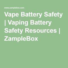 Vape Battery Safety | Vaping Battery Safety Resources | ZampleBox