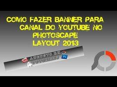 Como Fazer Banner (Arte Do Canal) Para Youtube No Photoscape (Layout 2013) - YouTube