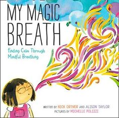 My Magic Breath: Finding Calm Through Mindful Breathing by Nick Ortner and Alison Taylor (CAUSE/EFFECT, CLASSROOM LIBRARY BUY, IMAGERY/DESCRIPTIVE LANGUAGE, MOOD, PICTURE BOOK, READ ALOUD, THEME)