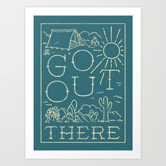Go Out There by WEAREYAWN https://society6.com/product/go-out-there_print?curator=themotivatedtype