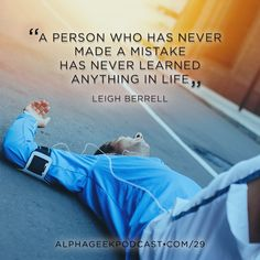 """A person who has never made a mistake has never learned anything if life."" — Leigh Berrell  #leighberrell"