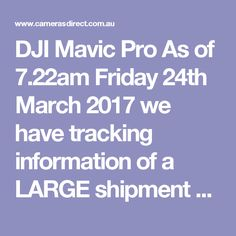 DJI Mavic Pro  As of 7.22am Friday 24th March 2017 we have tracking information of a LARGE shipment of DJI Mavic Pro on the way to us. All back-orders will be filled. Delivery is for late Monday 27th. Get your order in now and we will be getting you to collect on Monday/Tuesday or we will be sending you tracking information.