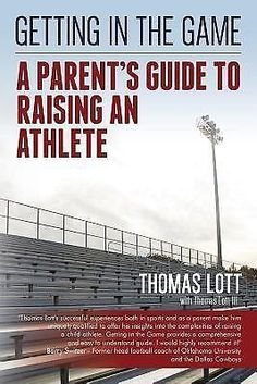 Getting in the Game : A Parent's Guide to Raising an Athlete by Thomas Lott...