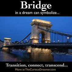 A bridge in a dream can symbolize... More at the FREE dream dictionary at TheCuriousDreamer.com and in The Curious Dreamer's Dream Dictionary... #dreams #dreammeaning #dreamsymbol #transformation What Your Dreams Mean, What Dreams May Come, Dream Book, My Dream, Dream Dictionary, Dream Symbols, Stages Of Sleep, Dream Meanings, The Mind's Eye